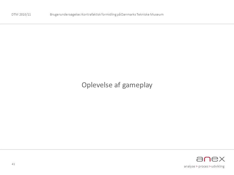 analyse > proces > udvikling Brugerundersøgelse: Kontrafaktisk formidling på Danmarks Tekniske MuseumDTM 2010/11 41 Oplevelse af gameplay