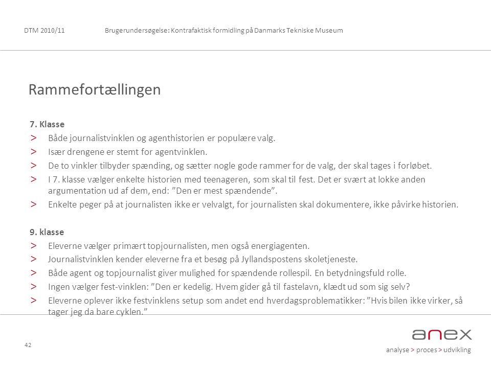 analyse > proces > udvikling Brugerundersøgelse: Kontrafaktisk formidling på Danmarks Tekniske MuseumDTM 2010/11 42 7.