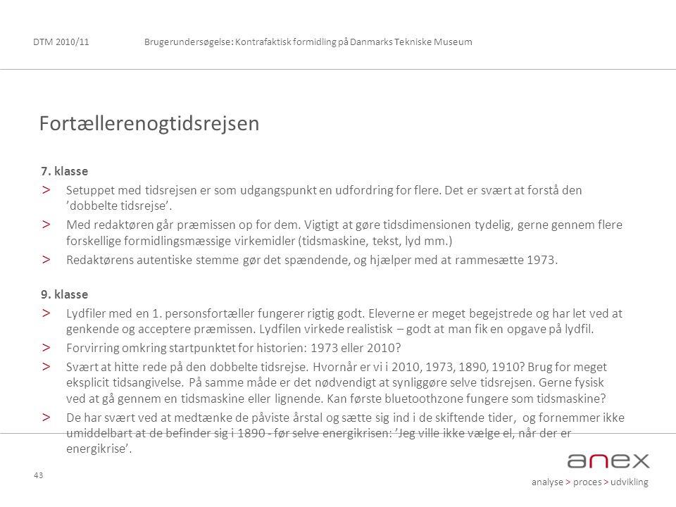 analyse > proces > udvikling Brugerundersøgelse: Kontrafaktisk formidling på Danmarks Tekniske MuseumDTM 2010/11 43 7.