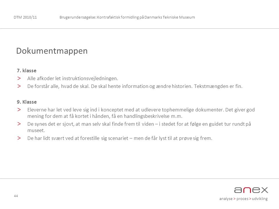 analyse > proces > udvikling Brugerundersøgelse: Kontrafaktisk formidling på Danmarks Tekniske MuseumDTM 2010/11 44 7.