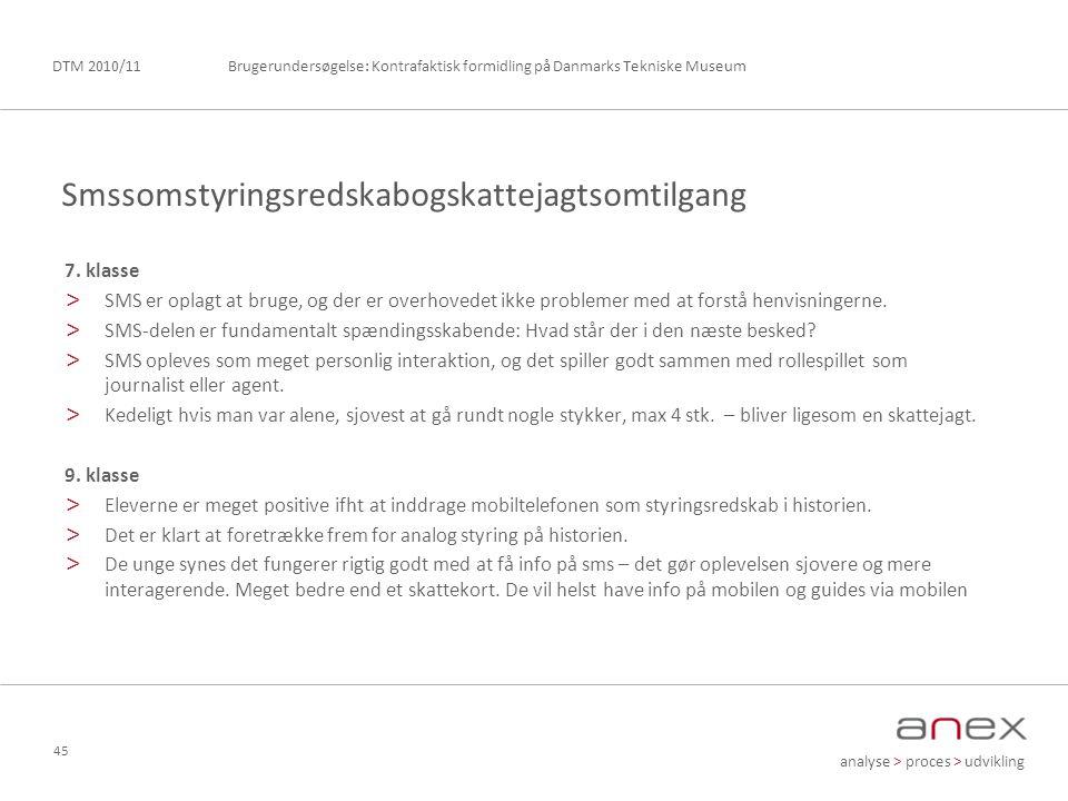 analyse > proces > udvikling Brugerundersøgelse: Kontrafaktisk formidling på Danmarks Tekniske MuseumDTM 2010/11 45 7.