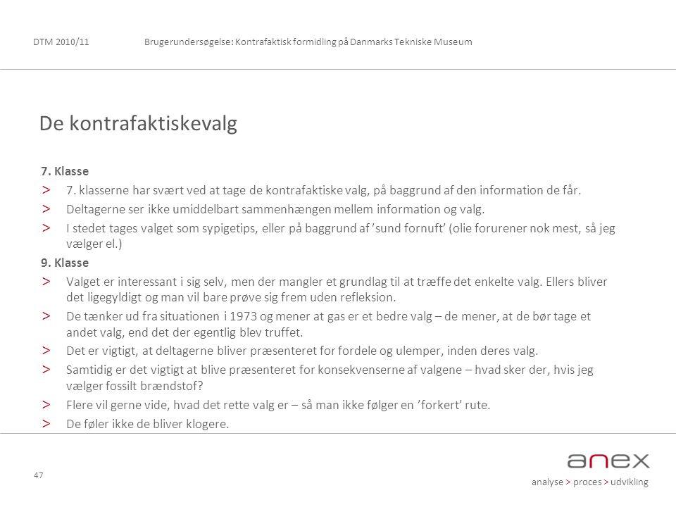 analyse > proces > udvikling Brugerundersøgelse: Kontrafaktisk formidling på Danmarks Tekniske MuseumDTM 2010/11 47 7.