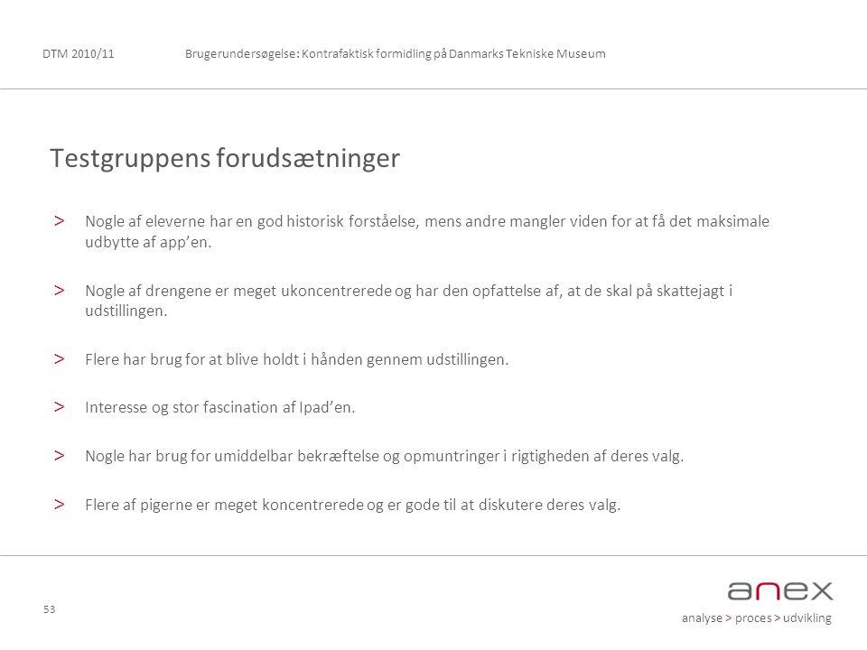 analyse > proces > udvikling Brugerundersøgelse: Kontrafaktisk formidling på Danmarks Tekniske MuseumDTM 2010/11 53 > Nogle af eleverne har en god historisk forståelse, mens andre mangler viden for at få det maksimale udbytte af app'en.
