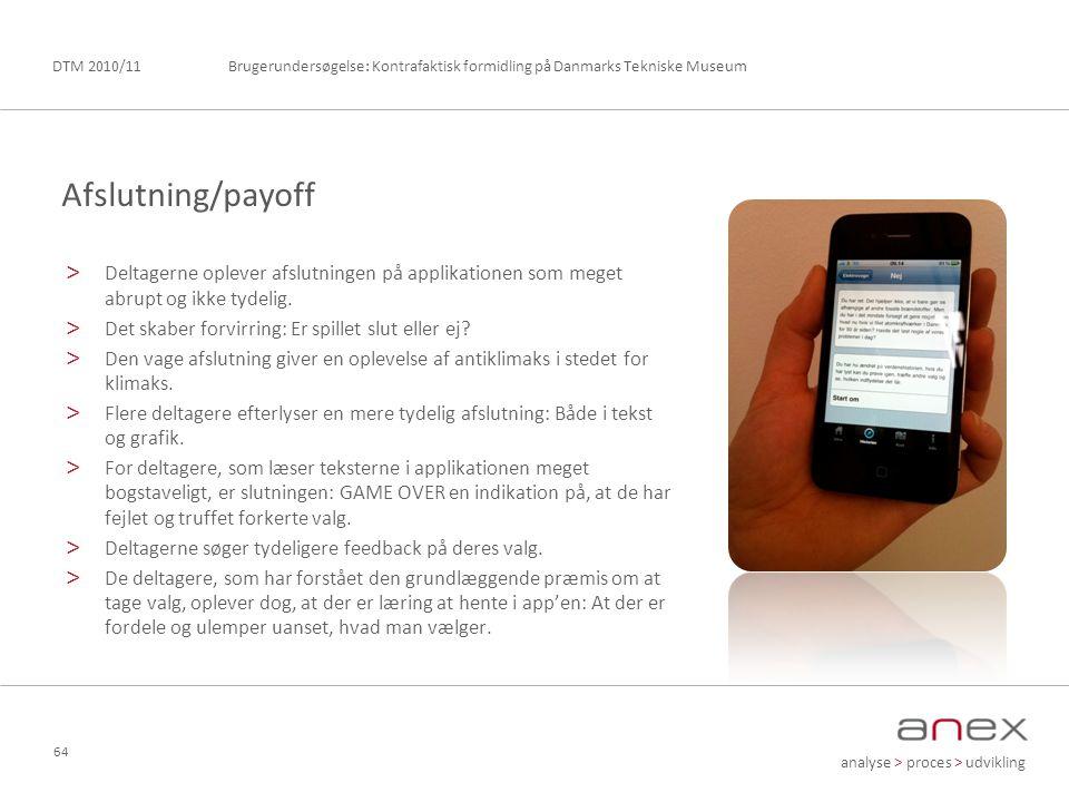 analyse > proces > udvikling Brugerundersøgelse: Kontrafaktisk formidling på Danmarks Tekniske MuseumDTM 2010/11 64 > Deltagerne oplever afslutningen på applikationen som meget abrupt og ikke tydelig.