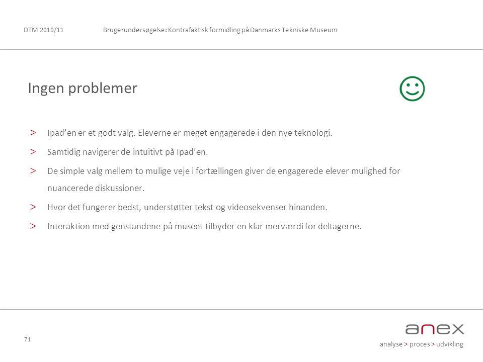 analyse > proces > udvikling Brugerundersøgelse: Kontrafaktisk formidling på Danmarks Tekniske MuseumDTM 2010/11 71 > Ipad'en er et godt valg.