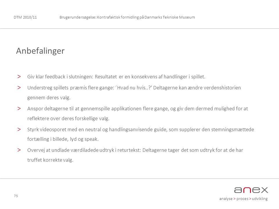 analyse > proces > udvikling Brugerundersøgelse: Kontrafaktisk formidling på Danmarks Tekniske MuseumDTM 2010/11 75 > Giv klar feedback i slutningen: Resultatet er en konsekvens af handlinger i spillet.