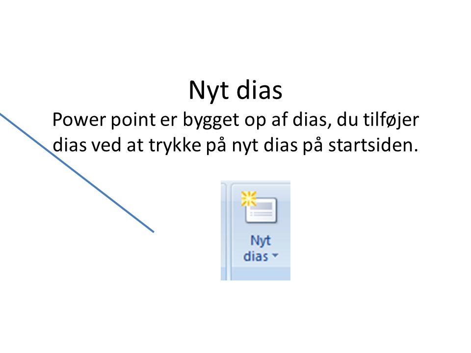 Nyt dias Power point er bygget op af dias, du tilføjer dias ved at trykke på nyt dias på startsiden.