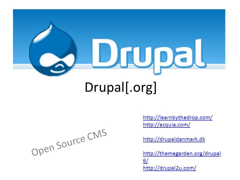 Drupal[.org] Open Source CMS http://learnbythedrop.com/ http://acquia.com/ http://drupaldanmark.dk http://themegarden.org/drupal 6/ http://drupal2u.com/