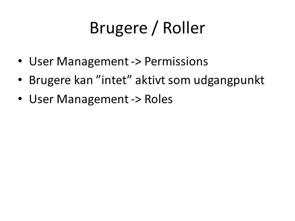 Brugere / Roller • User Management -> Permissions • Brugere kan intet aktivt som udgangpunkt • User Management -> Roles
