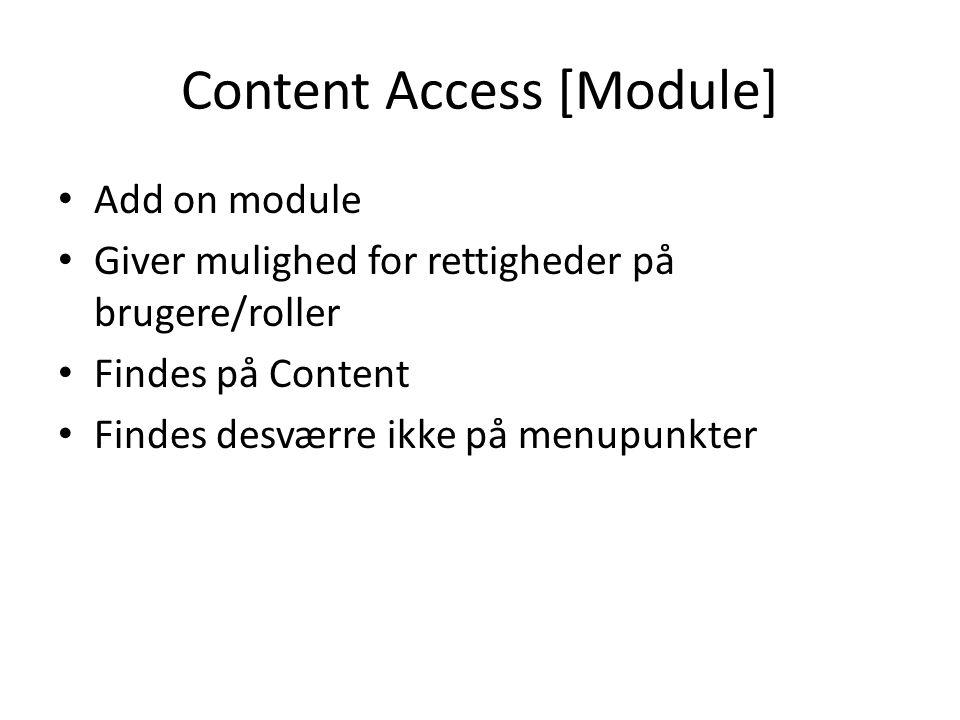 Content Access [Module] • Add on module • Giver mulighed for rettigheder på brugere/roller • Findes på Content • Findes desværre ikke på menupunkter