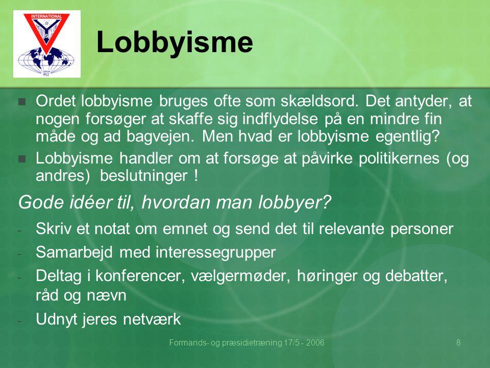 Formands- og præsidietræning 17/5 - 20068 Lobbyisme  Ordet lobbyisme bruges ofte som skældsord.