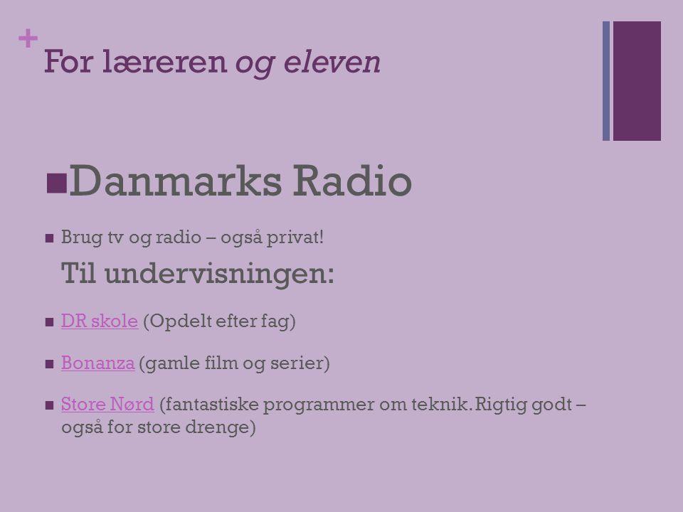 + For læreren og eleven  Danmarks Radio  Brug tv og radio – også privat.