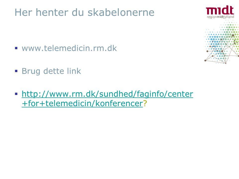  www.telemedicin.rm.dk  Brug dette link  http://www.rm.dk/sundhed/faginfo/center +for+telemedicin/konferencer.