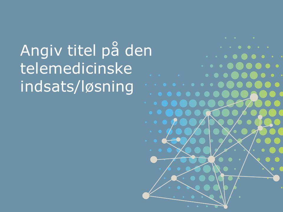 Angiv titel på den telemedicinske indsats/løsning