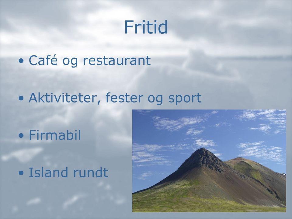 Fritid •Café og restaurant •Aktiviteter, fester og sport •Firmabil •Island rundt