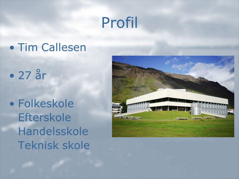 Profil •Tim Callesen •27 år •Folkeskole Efterskole Handelsskole Teknisk skole