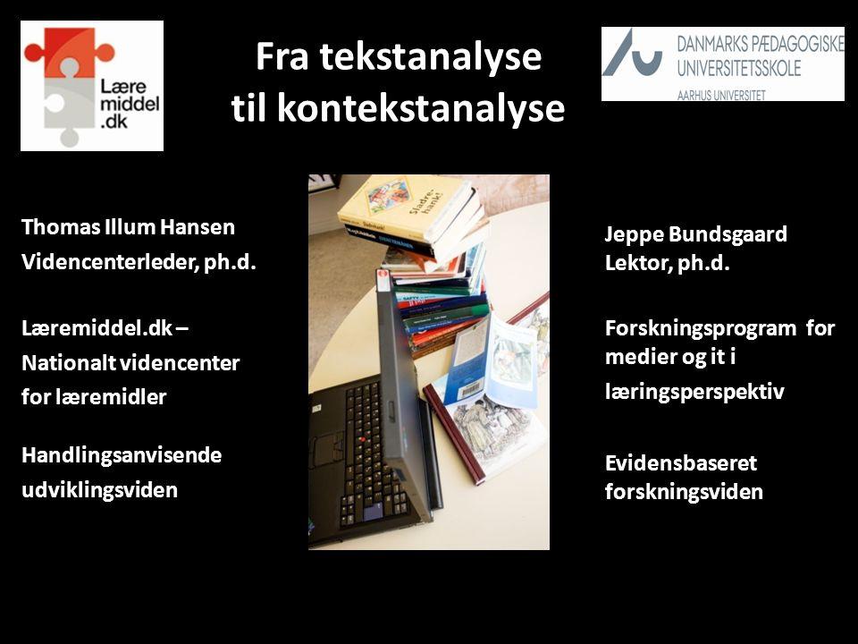 Fra tekstanalyse til kontekstanalyse Forskningsprogram for medier og it i læringsperspektiv Thomas Illum Hansen Videncenterleder, ph.d.