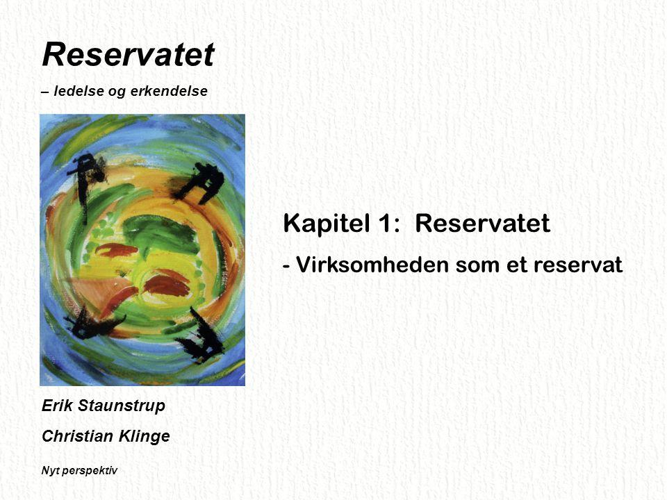 Reservatet – ledelse og erkendelse Nyt perspektiv Reservatet – ledelse og erkendelse Nyt perspektiv Erik Staunstrup Christian Klinge Kapitel 1: Reservatet - Virksomheden som et reservat