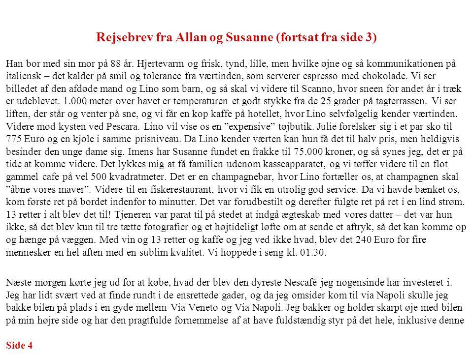 Rejsebrev fra Allan og Susanne (fortsat fra side 3) Han bor med sin mor på 88 år.