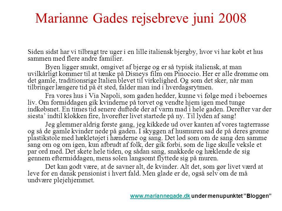 Marianne Gades rejsebreve juni 2008 Siden sidst har vi tilbragt tre uger i en lille italiensk bjergby, hvor vi har købt et hus sammen med flere andre familier.