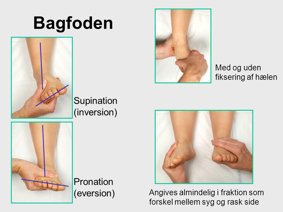 Bagfoden Supination (inversion) Pronation (eversion) Angives almindelig i fraktion som forskel mellem syg og rask side Med og uden fiksering af hælen