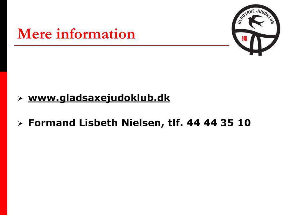 Mere information  www.gladsaxejudoklub.dk www.gladsaxejudoklub.dk  Formand Lisbeth Nielsen, tlf.