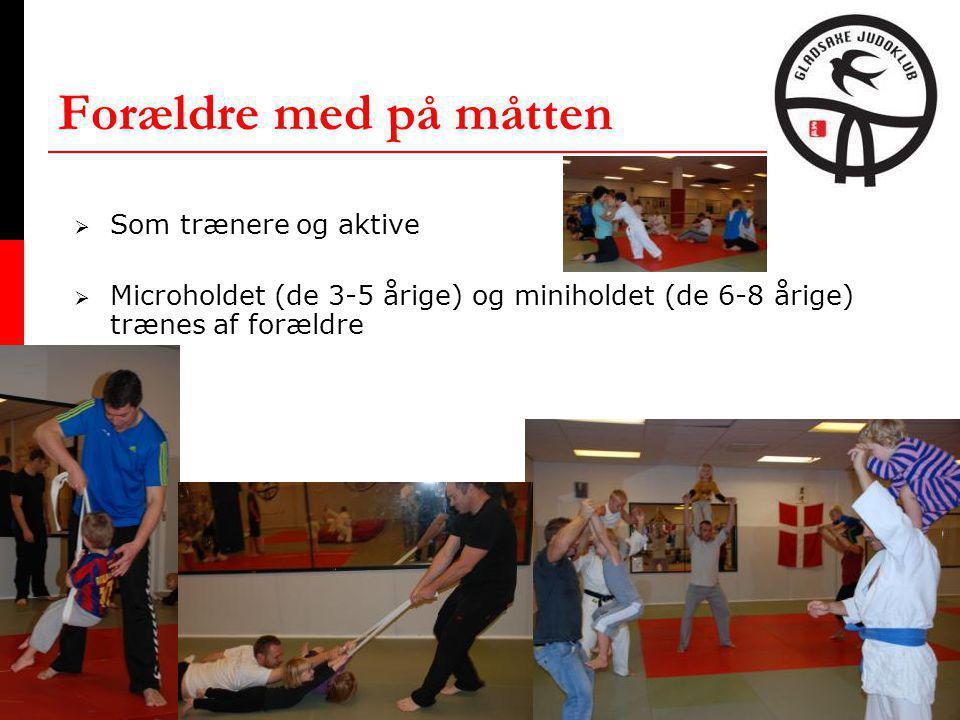 Forældre med på måtten  Som trænere og aktive  Microholdet (de 3-5 årige) og miniholdet (de 6-8 årige) trænes af forældre