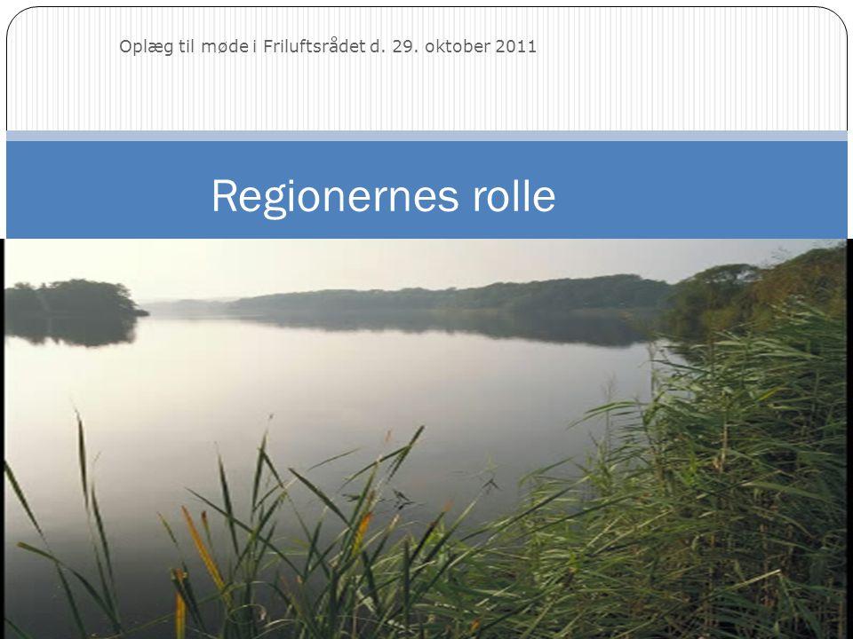 Regionernes rolle Foto: Ole Malling Oplæg til møde i Friluftsrådet d. 29. oktober 2011