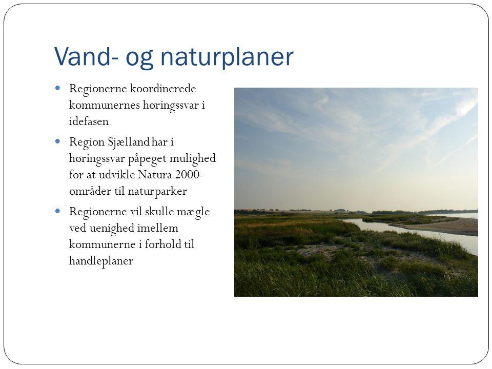 Vand- og naturplaner  Regionerne koordinerede kommunernes høringssvar i idefasen  Region Sjælland har i høringssvar påpeget mulighed for at udvikle Natura 2000- områder til naturparker  Regionerne vil skulle mægle ved uenighed imellem kommunerne i forhold til handleplaner