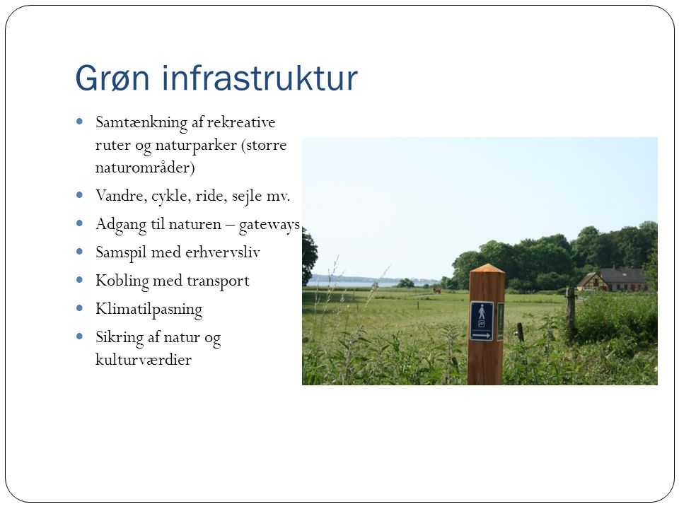 Grøn infrastruktur  Samtænkning af rekreative ruter og naturparker (større naturområder)  Vandre, cykle, ride, sejle mv.