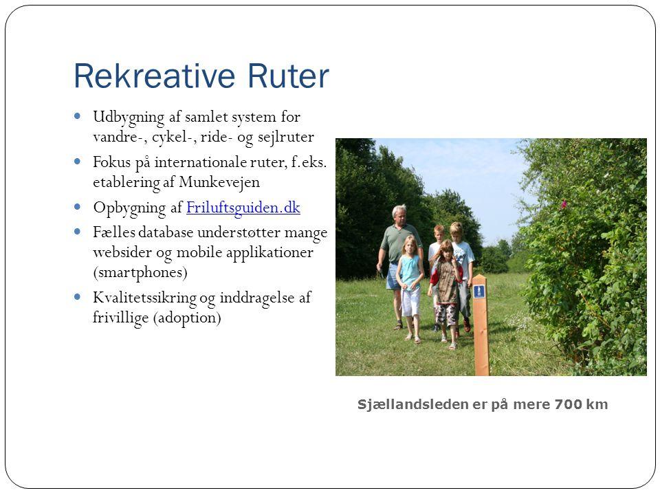 Rekreative Ruter  Udbygning af samlet system for vandre-, cykel-, ride- og sejlruter  Fokus på internationale ruter, f.eks.