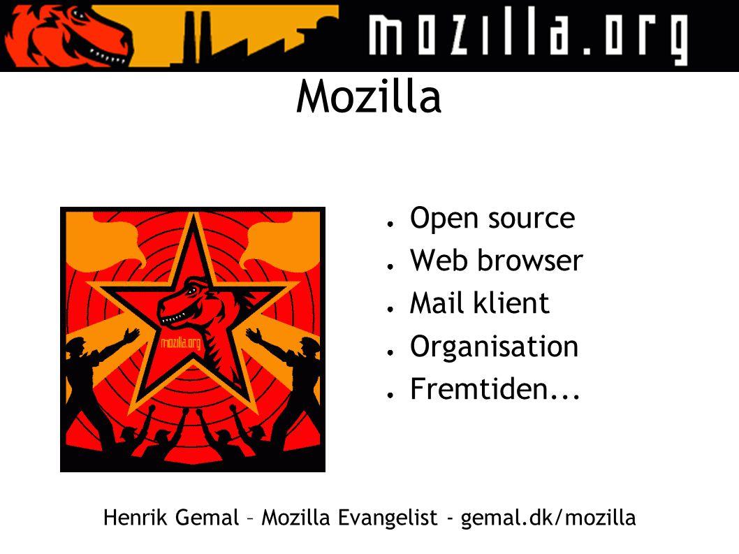 Mozilla ● Open source ● Web browser ● Mail klient ● Organisation ● Fremtiden...
