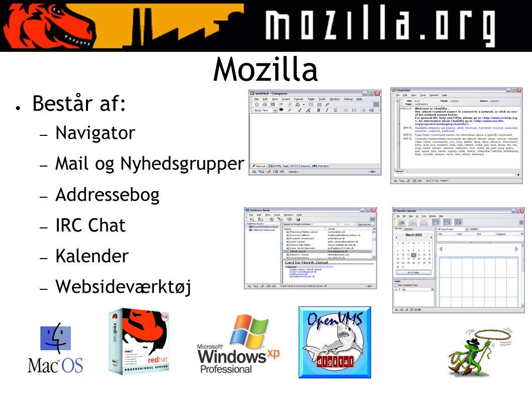 Mozilla ● Består af: – Navigator – Mail og Nyhedsgrupper – Addressebog – IRC Chat – Kalender – Websideværktøj