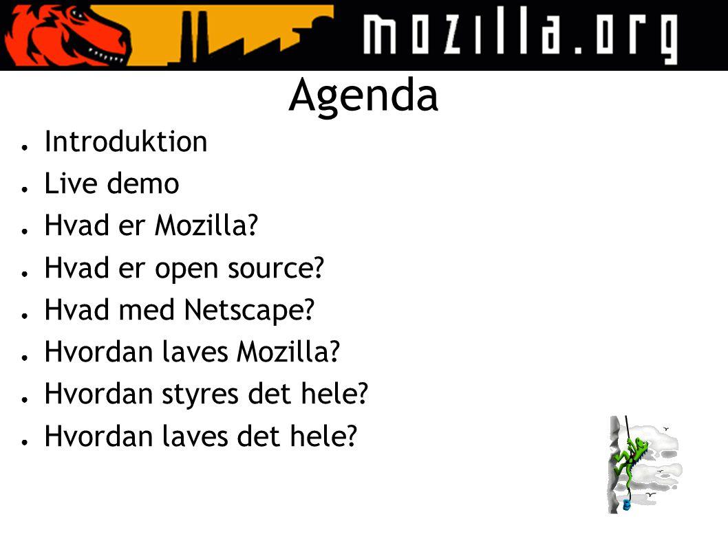 Agenda ● Introduktion ● Live demo ● Hvad er Mozilla.