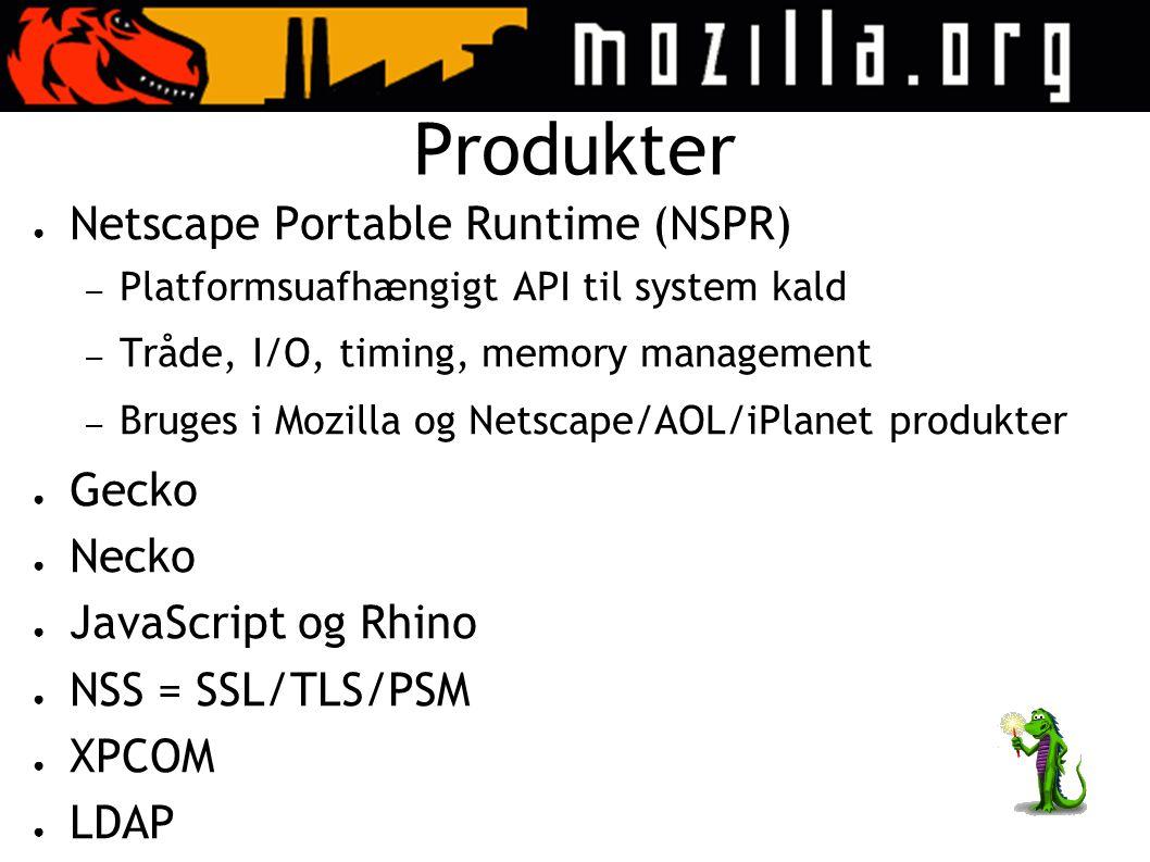 Produkter ● Netscape Portable Runtime (NSPR) – Platformsuafhængigt API til system kald – Tråde, I/O, timing, memory management – Bruges i Mozilla og Netscape/AOL/iPlanet produkter ● Gecko ● Necko ● JavaScript og Rhino ● NSS = SSL/TLS/PSM ● XPCOM ● LDAP