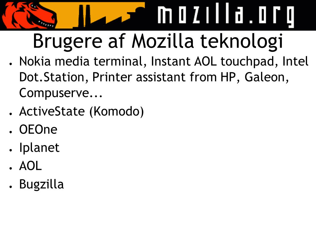 Brugere af Mozilla teknologi ● Nokia media terminal, Instant AOL touchpad, Intel Dot.Station, Printer assistant from HP, Galeon, Compuserve...