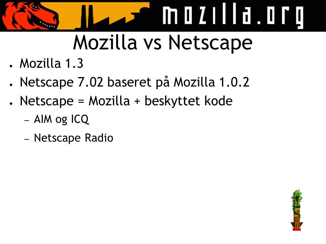 Mozilla vs Netscape ● Mozilla 1.3 ● Netscape 7.02 baseret på Mozilla 1.0.2 ● Netscape = Mozilla + beskyttet kode – AIM og ICQ – Netscape Radio