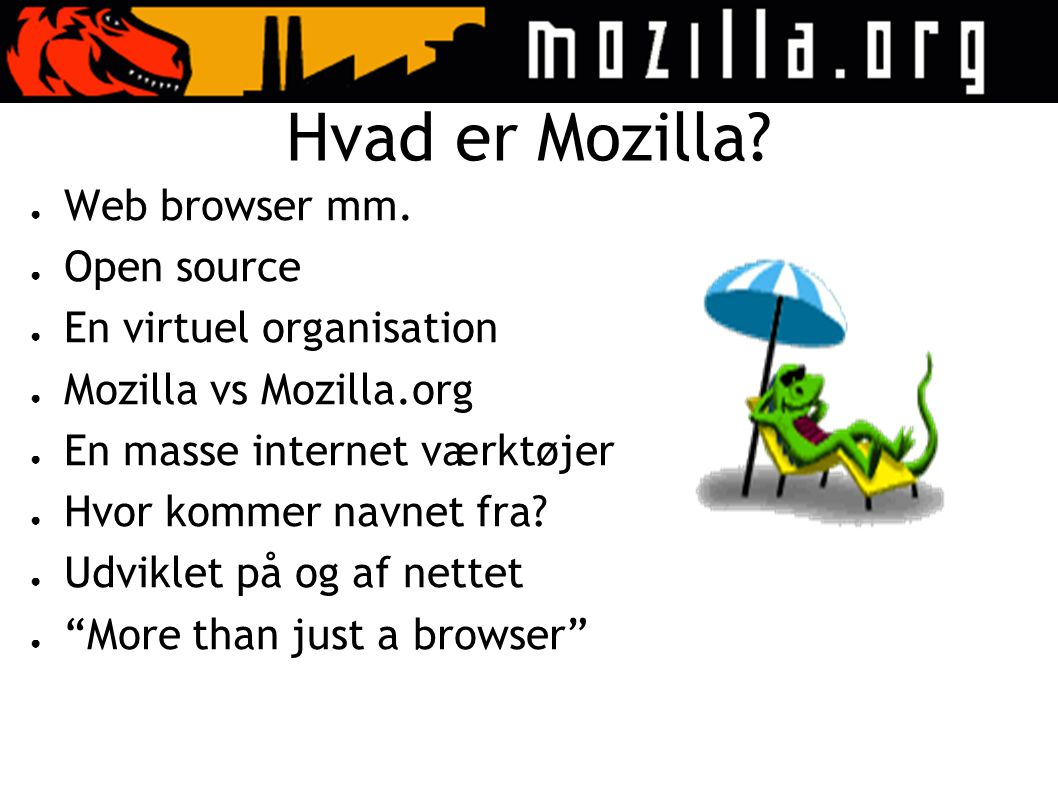 Hvad er Mozilla. ● Web browser mm.