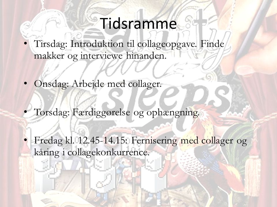 Tidsramme • Tirsdag: Introduktion til collageopgave.