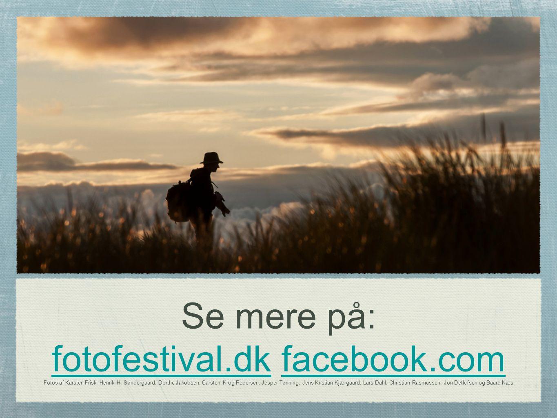 Se mere på: fotofestival.dk facebook.com Fotos af Karsten Frisk, Henrik H.