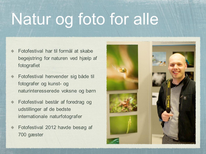 Natur og foto for alle Fotofestival har til formål at skabe begejstring for naturen ved hjælp af fotografiet Fotofestival henvender sig både til fotografer og kunst- og naturinteresserede voksne og børn Fotofestival består af foredrag og udstillinger af de bedste internationale naturfotografer Fotofestival 2012 havde besøg af 700 gæster