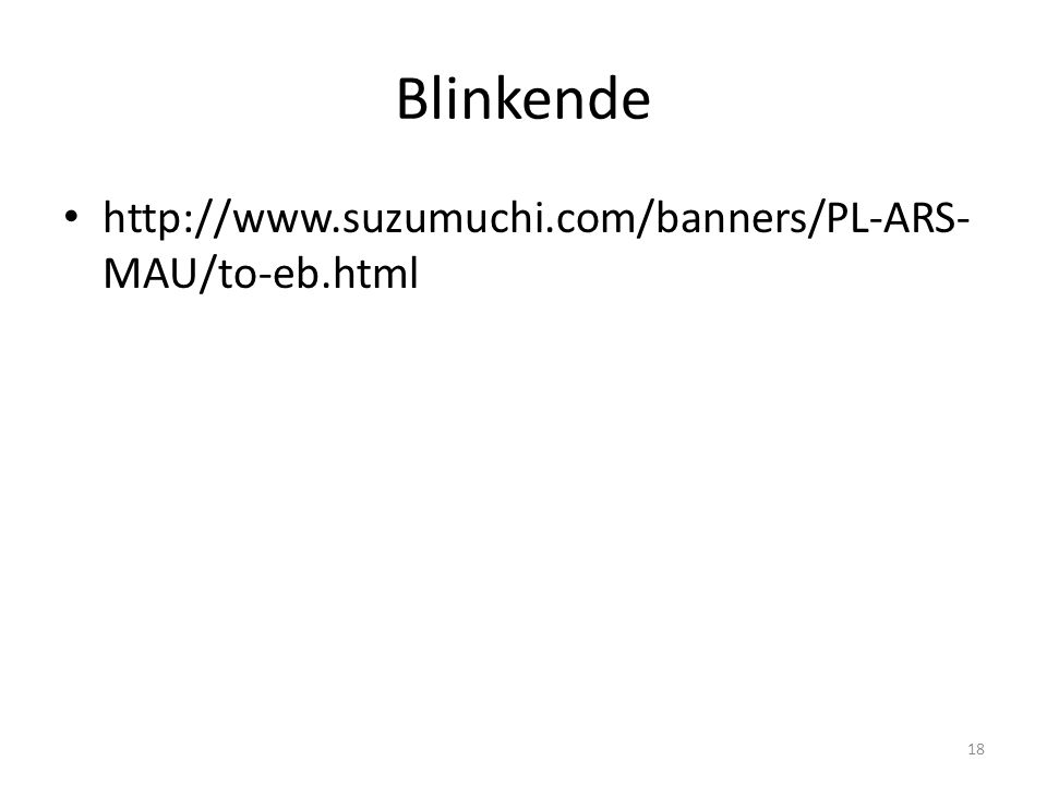 Blinkende • http://www.suzumuchi.com/banners/PL-ARS- MAU/to-eb.html 18