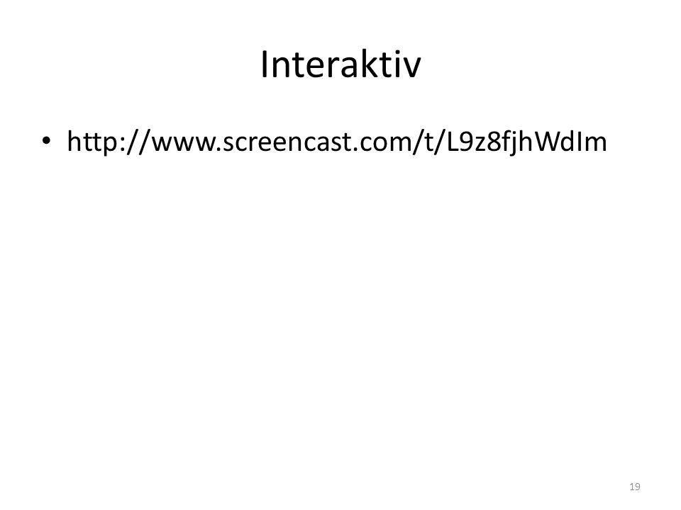 Interaktiv • http://www.screencast.com/t/L9z8fjhWdIm 19
