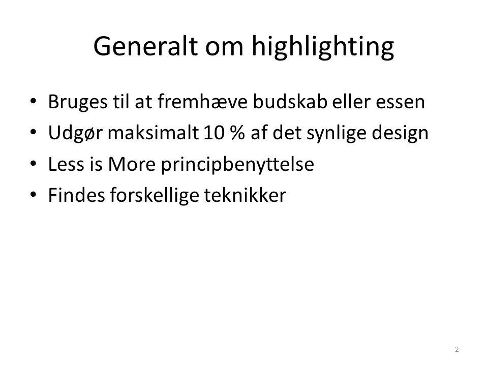 Generalt om highlighting • Bruges til at fremhæve budskab eller essen • Udgør maksimalt 10 % af det synlige design • Less is More principbenyttelse • Findes forskellige teknikker 2