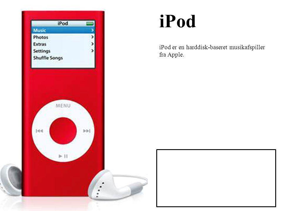 iPod iPod er en harddisk-baseret musikafspiller fra Apple.