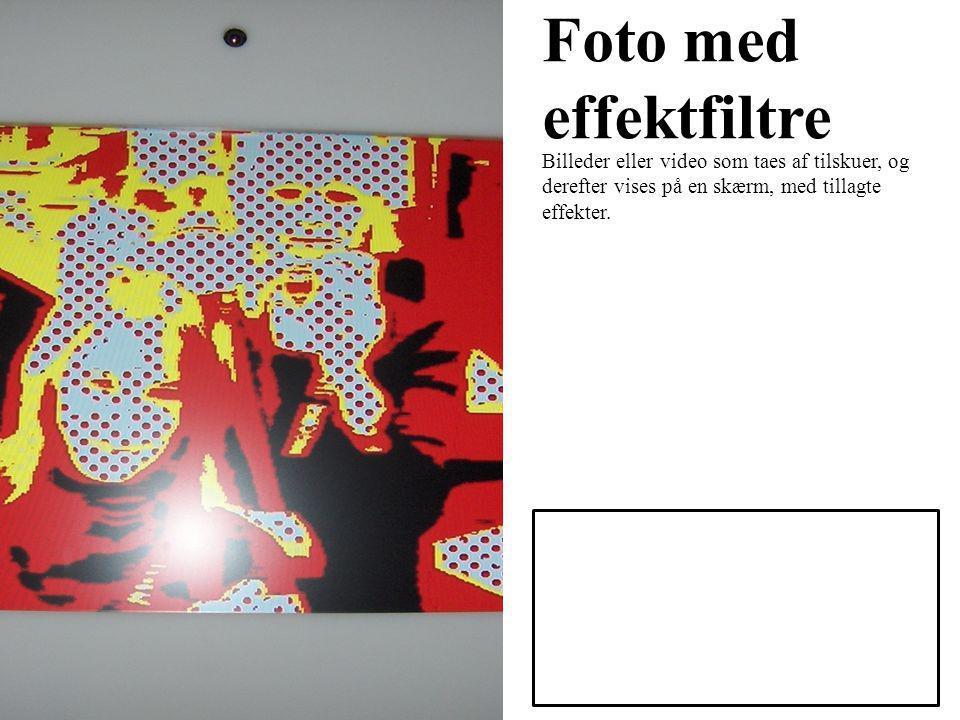 Foto med effektfiltre Billeder eller video som taes af tilskuer, og derefter vises på en skærm, med tillagte effekter.