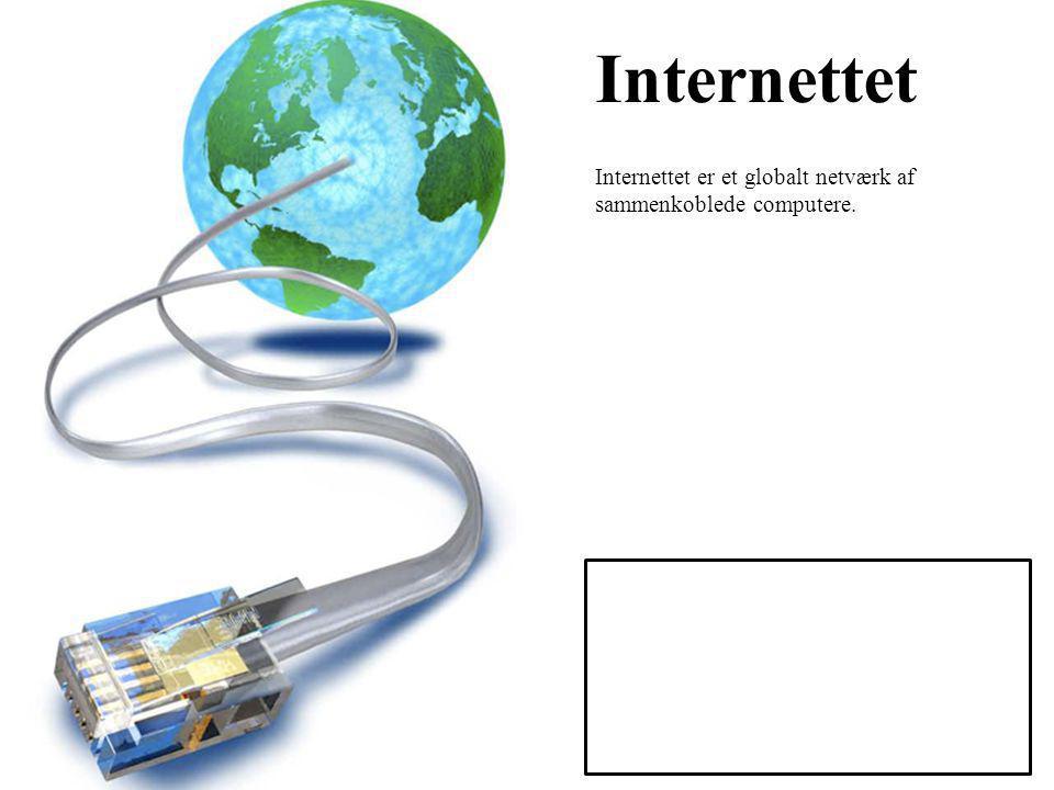Internettet Internettet er et globalt netværk af sammenkoblede computere.