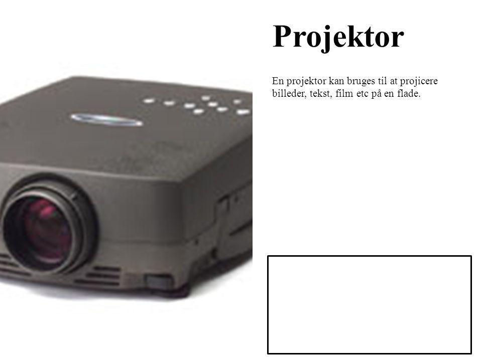 Projektor En projektor kan bruges til at projicere billeder, tekst, film etc på en flade.
