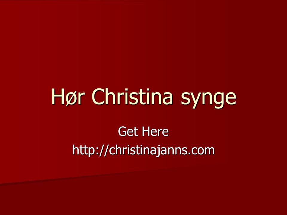 Hør Christina synge Get Here http://christinajanns.com