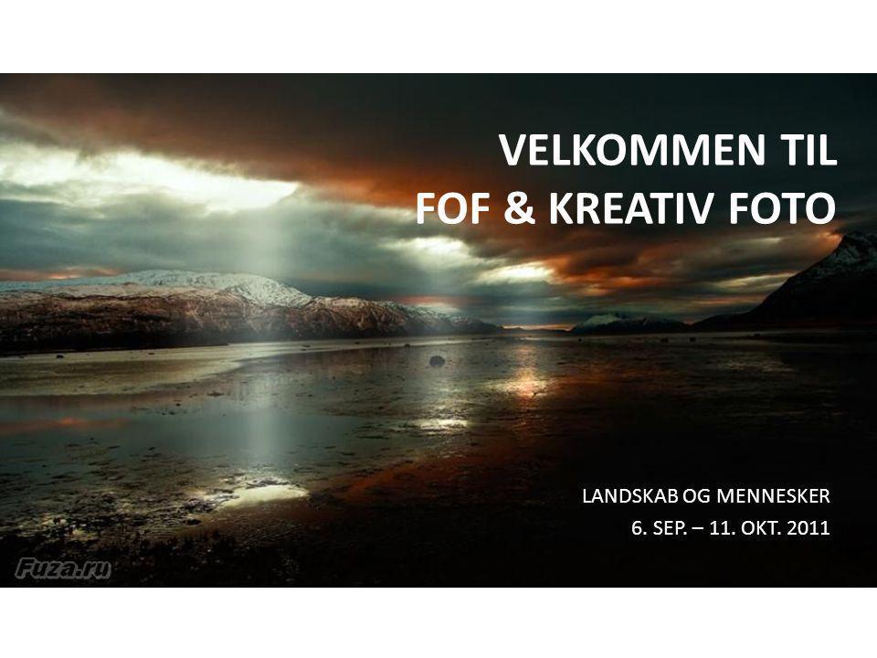 VELKOMMEN TIL FOF & KREATIV FOTO LANDSKAB OG MENNESKER 6. SEP. – 11. OKT. 2011